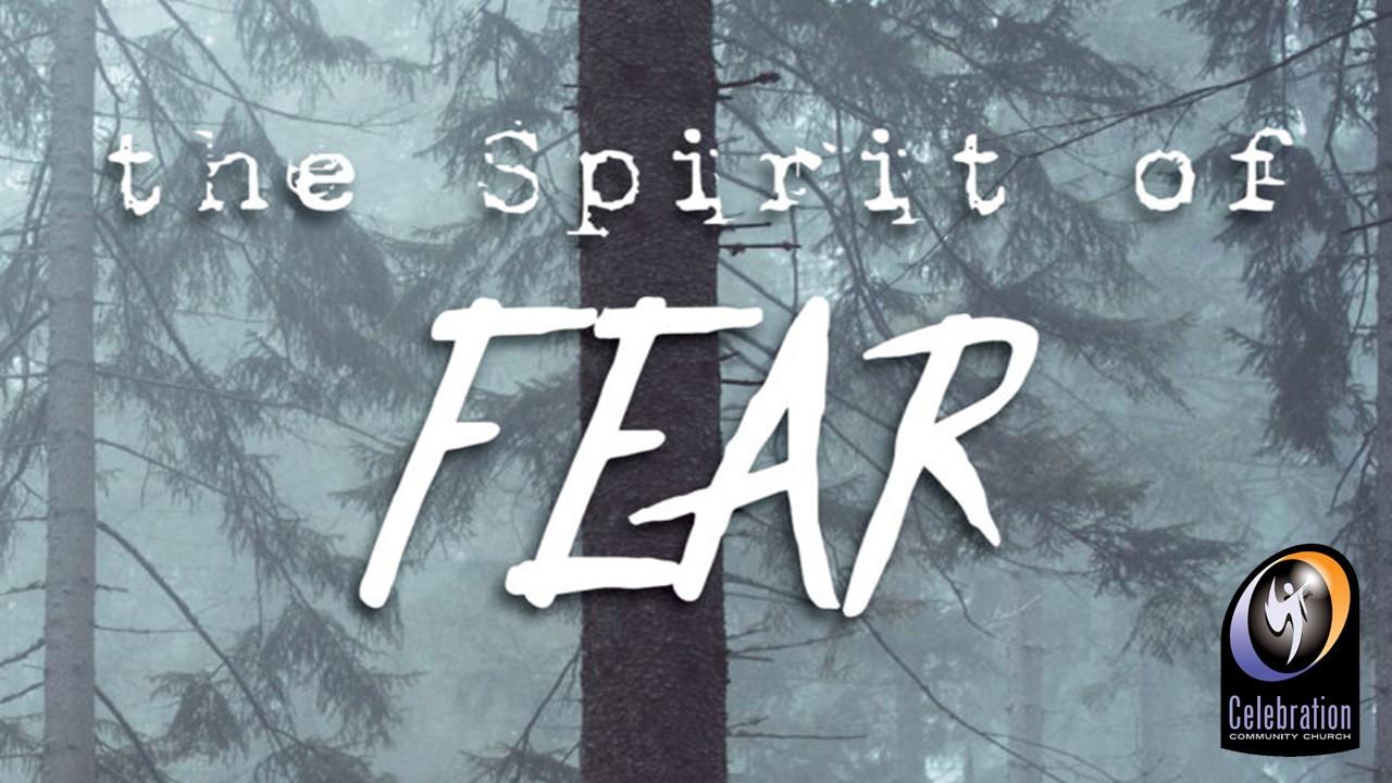 Breaking the Spirit of Fear - Celebration Community Church